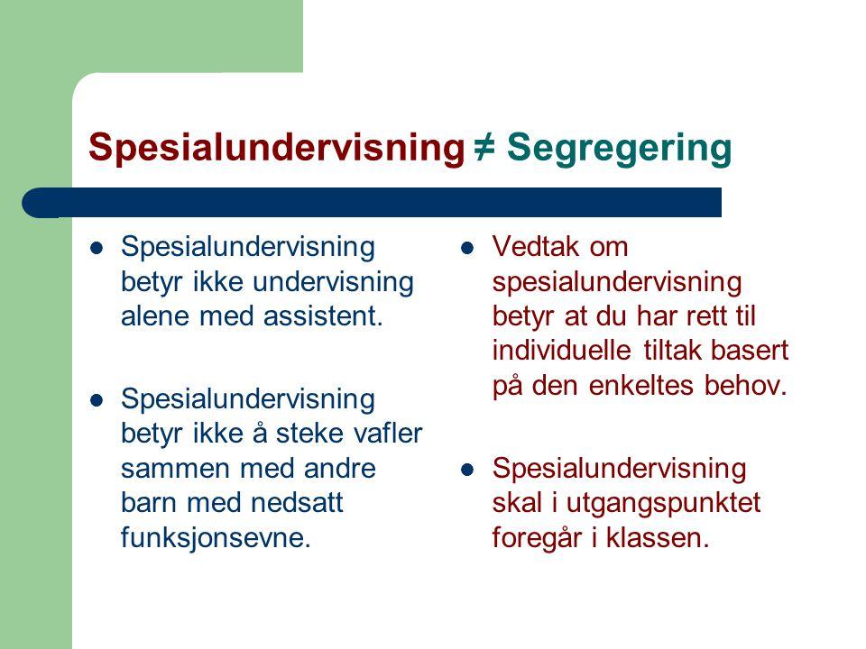 Spesialundervisning ≠ Segregering Spesialundervisning betyr ikke undervisning alene med assistent.