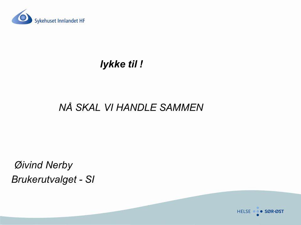 lykke til ! NÅ SKAL VI HANDLE SAMMEN Øivind Nerby Brukerutvalget - SI