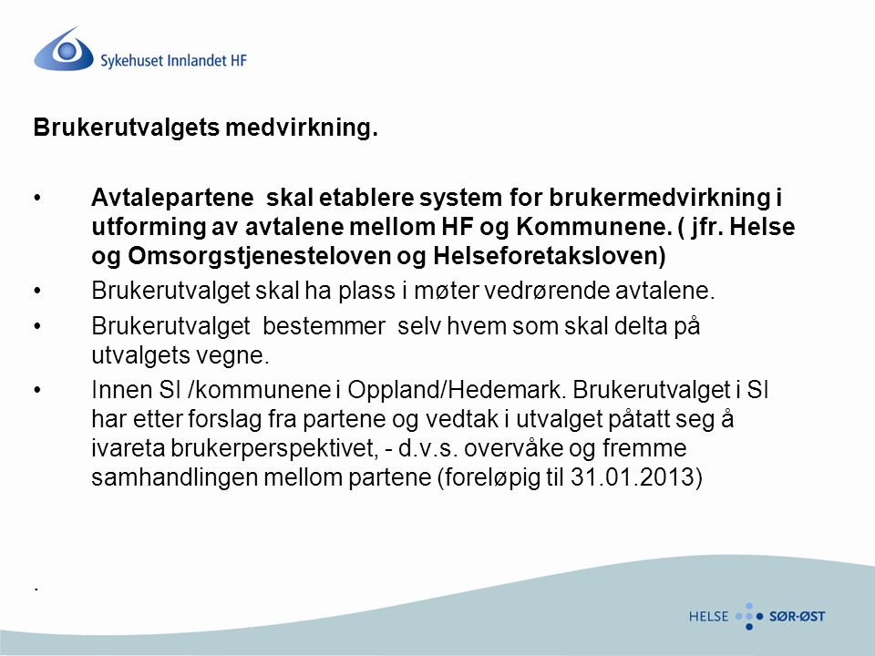 Brukerutvalgets medvirkning. Avtalepartene skal etablere system for brukermedvirkning i utforming av avtalene mellom HF og Kommunene. ( jfr. Helse og