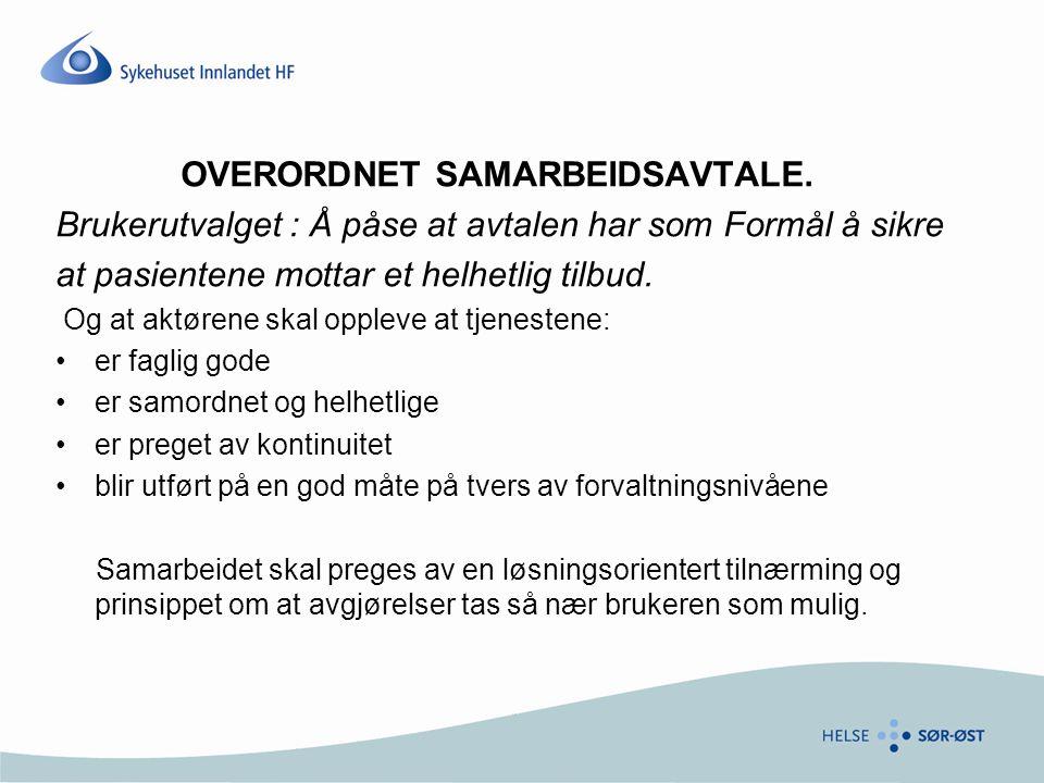 OVERORDNET SAMARBEIDSAVTALE. Brukerutvalget : Å påse at avtalen har som Formål å sikre at pasientene mottar et helhetlig tilbud. Og at aktørene skal o