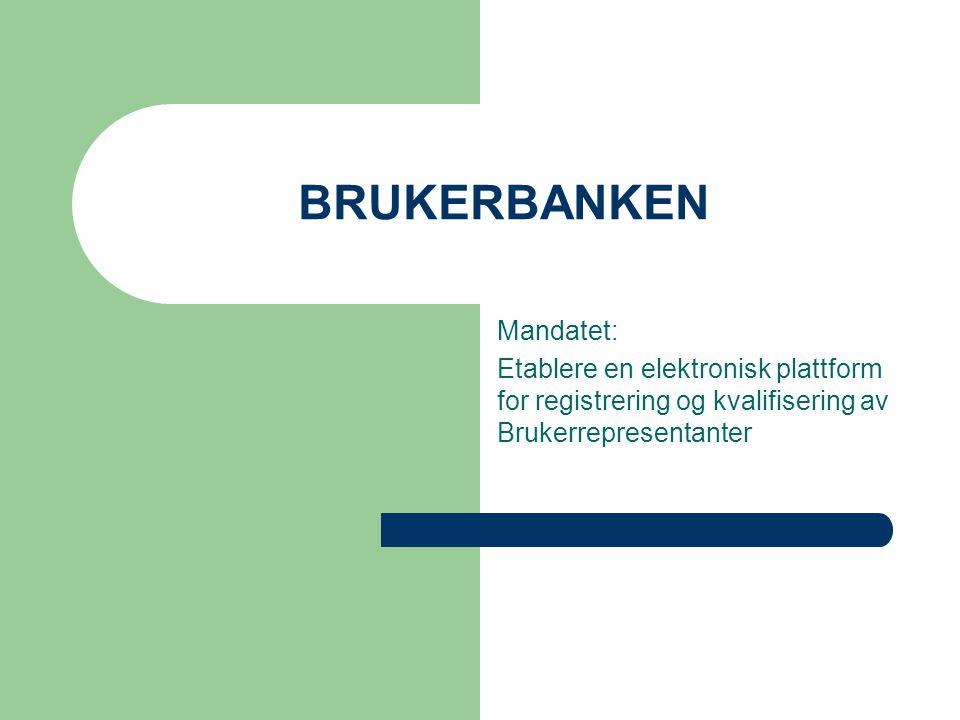 BRUKERBANKEN Mandatet: Etablere en elektronisk plattform for registrering og kvalifisering av Brukerrepresentanter