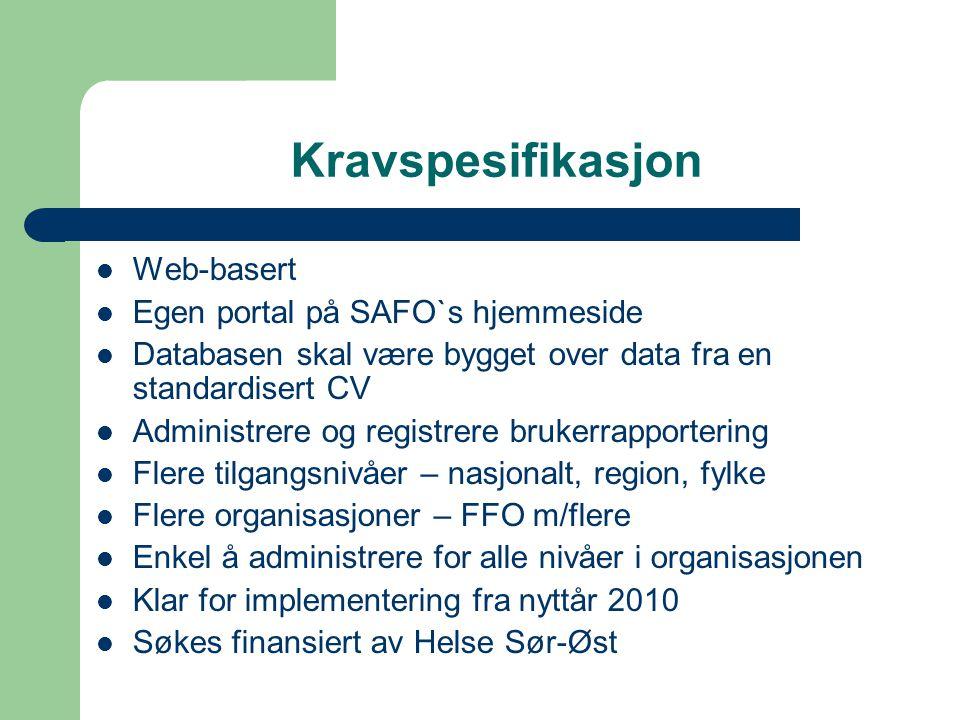 Kravspesifikasjon Web-basert Egen portal på SAFO`s hjemmeside Databasen skal være bygget over data fra en standardisert CV Administrere og registrere
