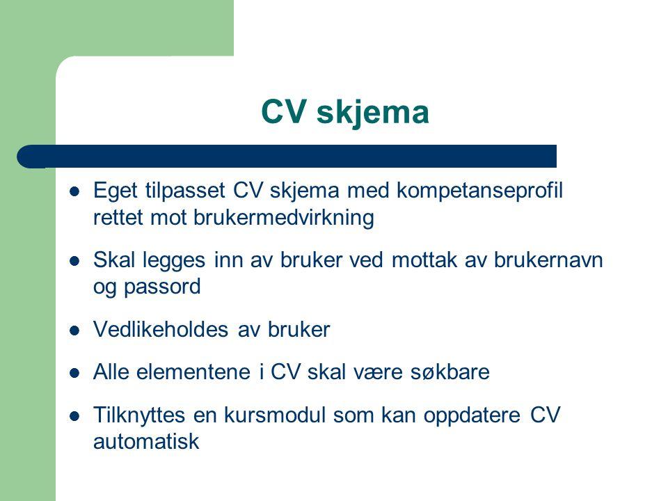 CV skjema Eget tilpasset CV skjema med kompetanseprofil rettet mot brukermedvirkning Skal legges inn av bruker ved mottak av brukernavn og passord Ved