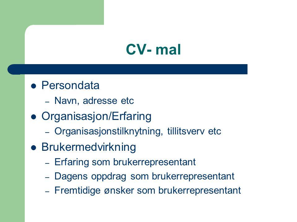 CV- mal Persondata – Navn, adresse etc Organisasjon/Erfaring – Organisasjonstilknytning, tillitsverv etc Brukermedvirkning – Erfaring som brukerrepres