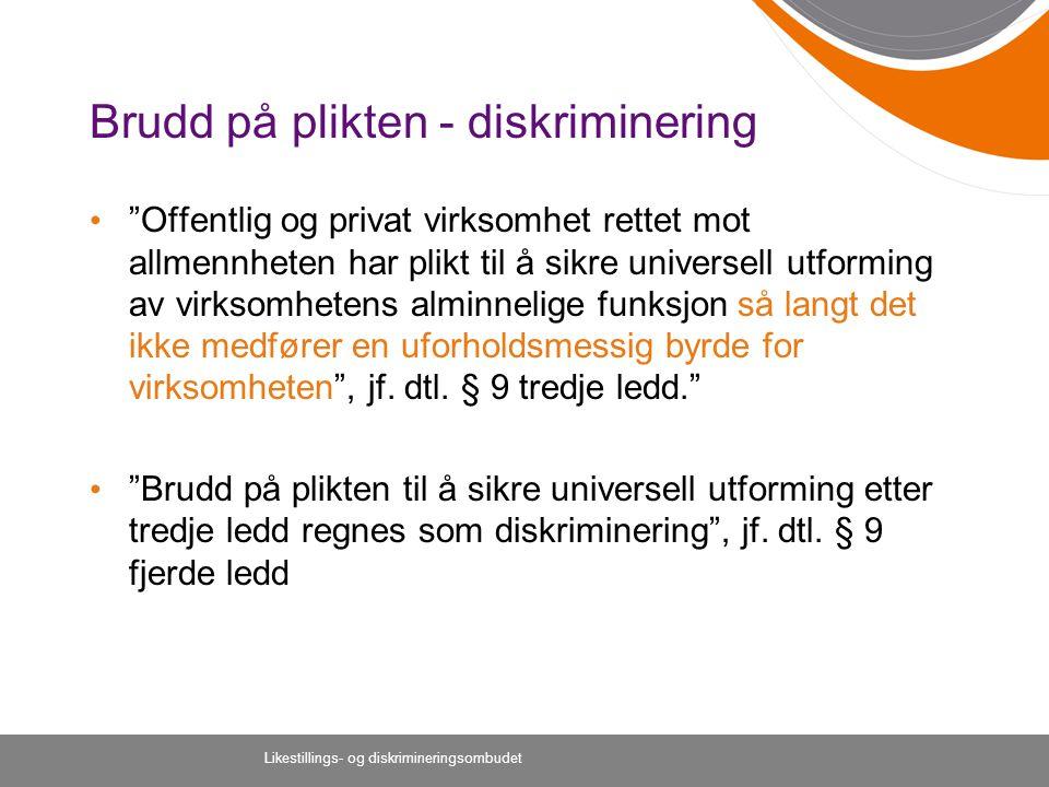 """Likestillings- og diskrimineringsombudet Brudd på plikten - diskriminering """"Offentlig og privat virksomhet rettet mot allmennheten har plikt til å sik"""