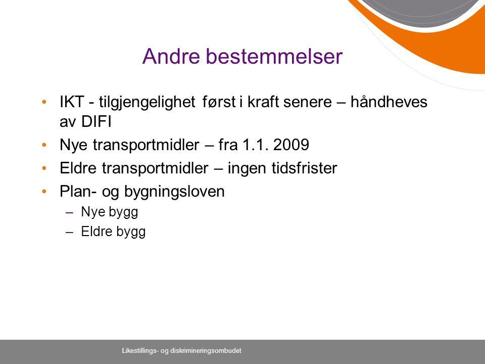 Likestillings- og diskrimineringsombudet Andre bestemmelser IKT - tilgjengelighet først i kraft senere – håndheves av DIFI Nye transportmidler – fra 1