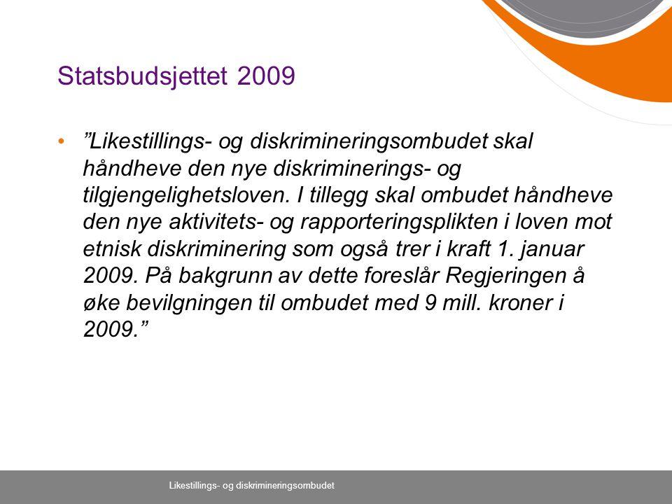 """Likestillings- og diskrimineringsombudet Statsbudsjettet 2009 """"Likestillings- og diskrimineringsombudet skal håndheve den nye diskriminerings- og tilg"""