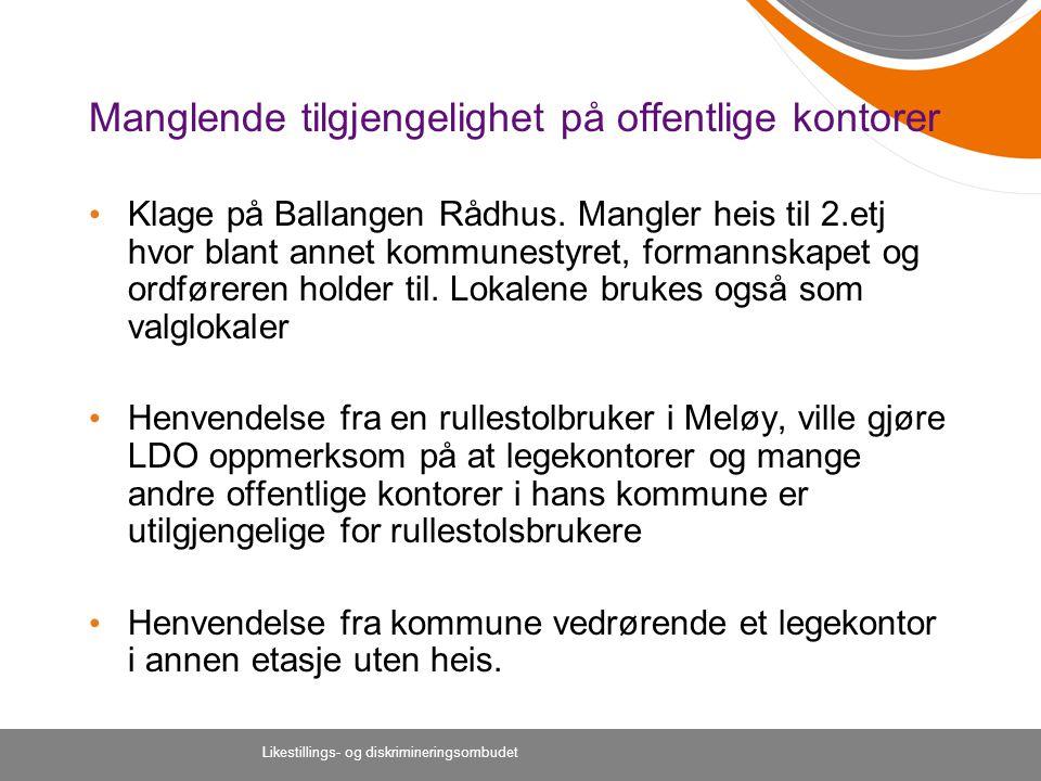 Manglende tilgjengelighet på offentlige kontorer Klage på Ballangen Rådhus. Mangler heis til 2.etj hvor blant annet kommunestyret, formannskapet og or