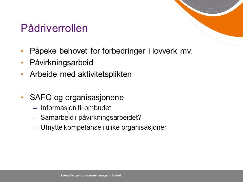Pådriverrollen Påpeke behovet for forbedringer i lovverk mv. Påvirkningsarbeid Arbeide med aktivitetsplikten SAFO og organisasjonene –Informasjon til