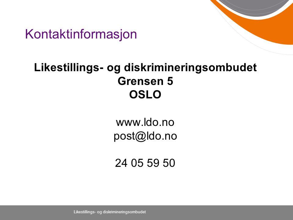 Likestillings- og diskrimineringsombudet Kontaktinformasjon Likestillings- og diskrimineringsombudet Grensen 5 OSLO www.ldo.no post@ldo.no 24 05 59 50