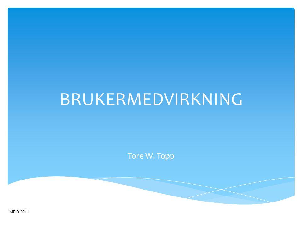 BRUKERMEDVIRKNING Tore W. Topp MBO 2011
