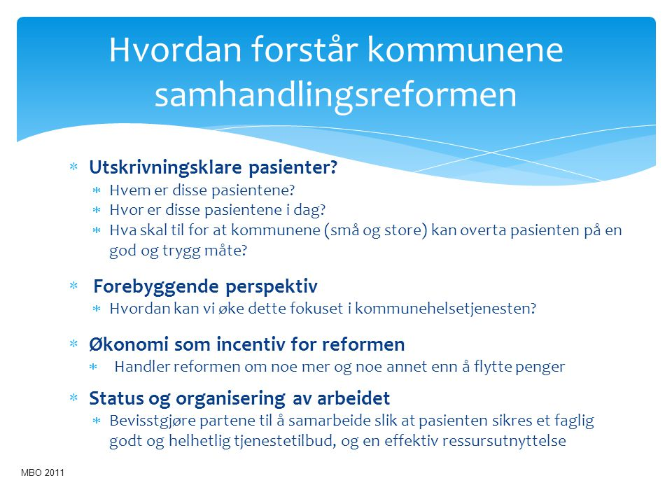 Hvordan forstår kommunene samhandlingsreformen  Utskrivningsklare pasienter?  Hvem er disse pasientene?  Hvor er disse pasientene i dag?  Hva skal