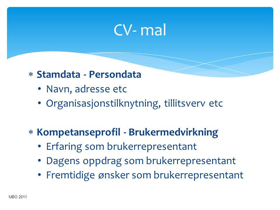 CV- mal  Stamdata - Persondata Navn, adresse etc Organisasjonstilknytning, tillitsverv etc  Kompetanseprofil - Brukermedvirkning Erfaring som bruker