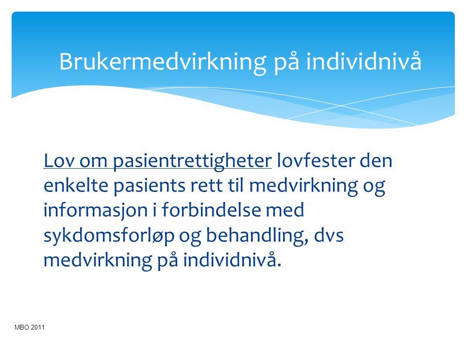 Brukermedvirkning på individnivå Lov om pasientrettigheter lovfester den enkelte pasients rett til medvirkning og informasjon i forbindelse med sykdom