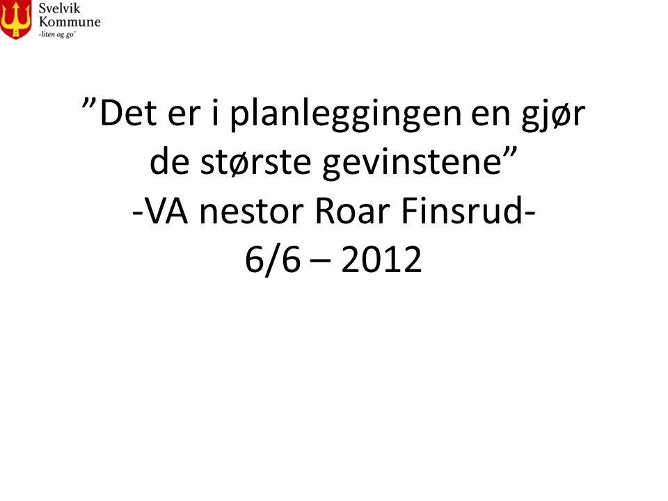 """""""Det er i planleggingen en gjør de største gevinstene"""" -VA nestor Roar Finsrud- 6/6 – 2012"""