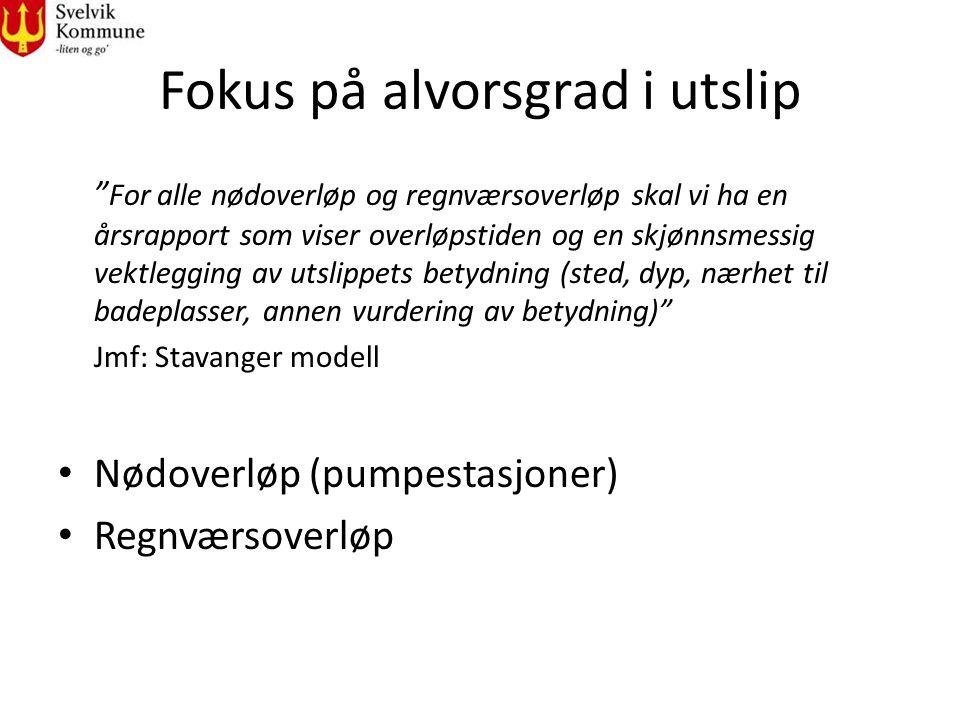 Fokus på alvorsgrad i utslip For alle nødoverløp og regnværsoverløp skal vi ha en årsrapport som viser overløpstiden og en skjønnsmessig vektlegging av utslippets betydning (sted, dyp, nærhet til badeplasser, annen vurdering av betydning) Jmf: Stavanger modell Nødoverløp (pumpestasjoner) Regnværsoverløp