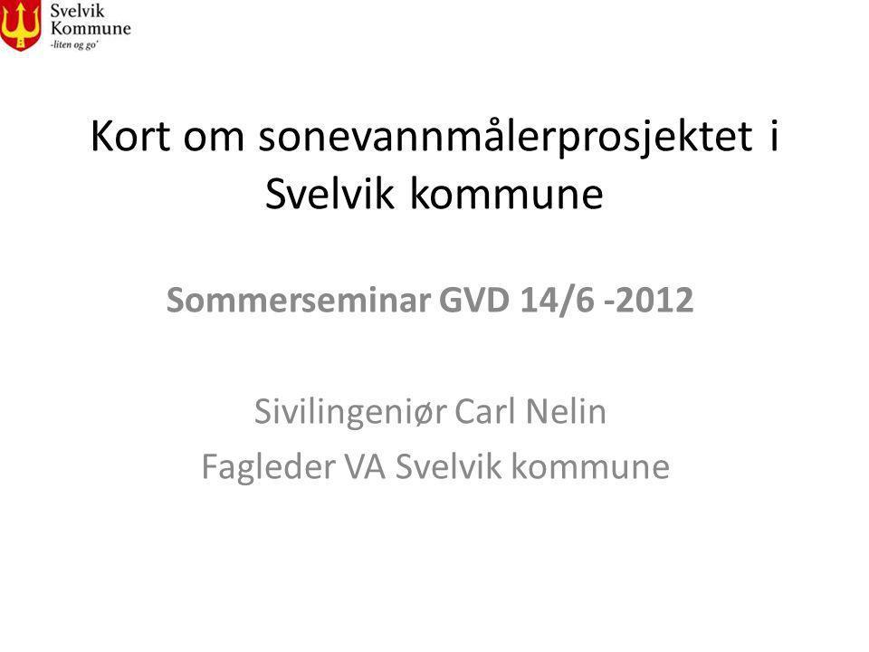 Kort om sonevannmålerprosjektet i Svelvik kommune Sommerseminar GVD 14/6 -2012 Sivilingeniør Carl Nelin Fagleder VA Svelvik kommune