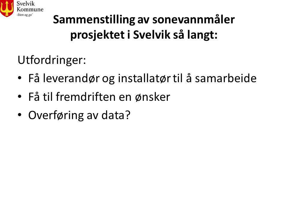 Sammenstilling av sonevannmåler prosjektet i Svelvik så langt: Utfordringer: Få leverandør og installatør til å samarbeide Få til fremdriften en ønske