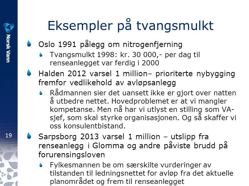 19 Eksempler på tvangsmulkt Oslo 1991 pålegg om nitrogenfjerning Tvangsmulkt 1998: kr. 30 000,- per dag til renseanlegget var ferdig i 2000 Halden 201
