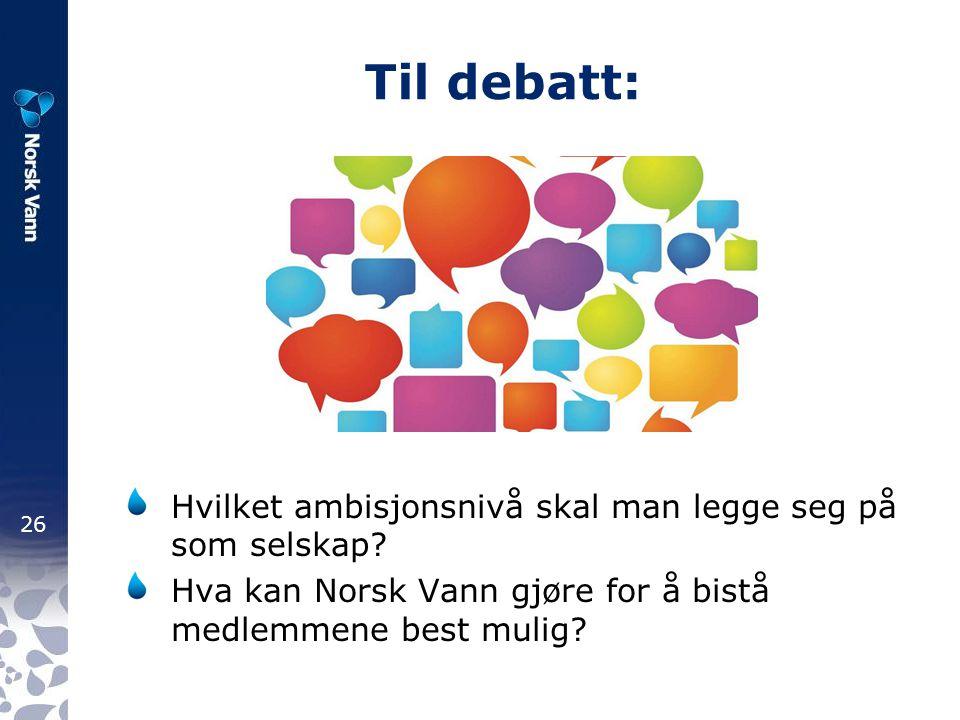26 Til debatt: Hvilket ambisjonsnivå skal man legge seg på som selskap? Hva kan Norsk Vann gjøre for å bistå medlemmene best mulig?