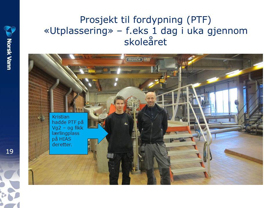 19 Prosjekt til fordypning (PTF) «Utplassering» – f.eks 1 dag i uka gjennom skoleåret Kristian hadde PTF på Vg2 – og fikk lærlingplass på HIAS derette