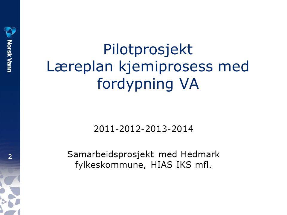 3 Pilotprosjekt Læreplan kjemiprosess med fordypning VA Mål: Få etablert Kjemiprosess-tilbud i Hedmark Utvikle læreplaner Teste ut i samarbeid med VA-bedrifter og VGS (videregående skoler).