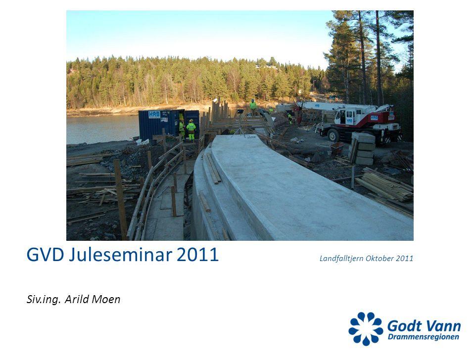 GVD Juleseminar 2011 Landfalltjern Oktober 2011 Siv.ing. Arild Moen