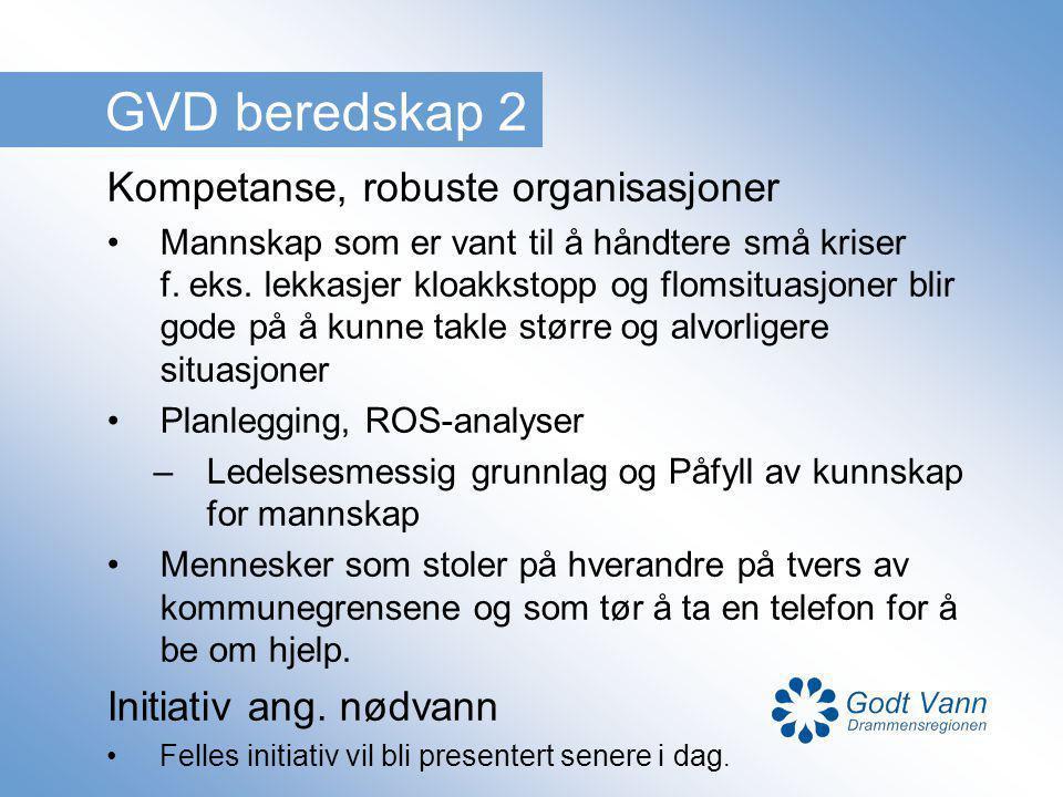 GVD beredskap 2 Kompetanse, robuste organisasjoner Mannskap som er vant til å håndtere små kriser f. eks. lekkasjer kloakkstopp og flomsituasjoner bli
