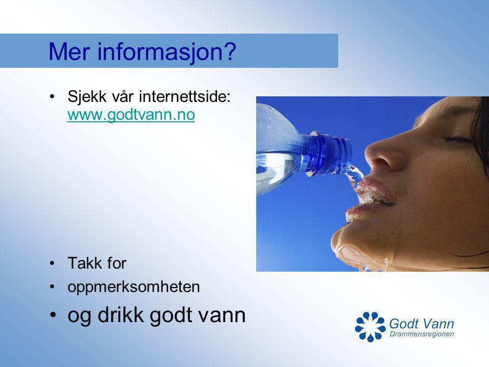 Mer informasjon? Sjekk vår internettside: www.godtvann.no www.godtvann.no Takk for oppmerksomheten og drikk godt vann