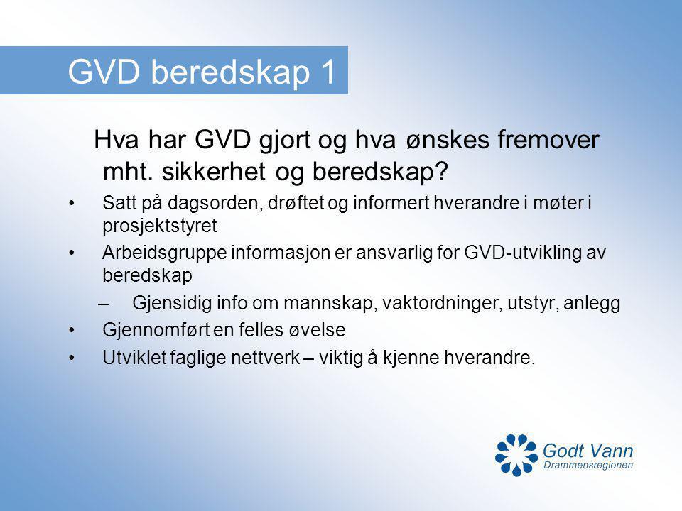 GVD beredskap 1 Hva har GVD gjort og hva ønskes fremover mht. sikkerhet og beredskap? Satt på dagsorden, drøftet og informert hverandre i møter i pros