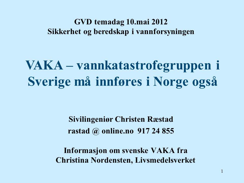 1 Sivilingeniør Christen Ræstad rastad @ online.no 917 24 855 Informasjon om svenske VAKA fra Christina Nordensten, Livsmedelsverket VAKA – vannkatast