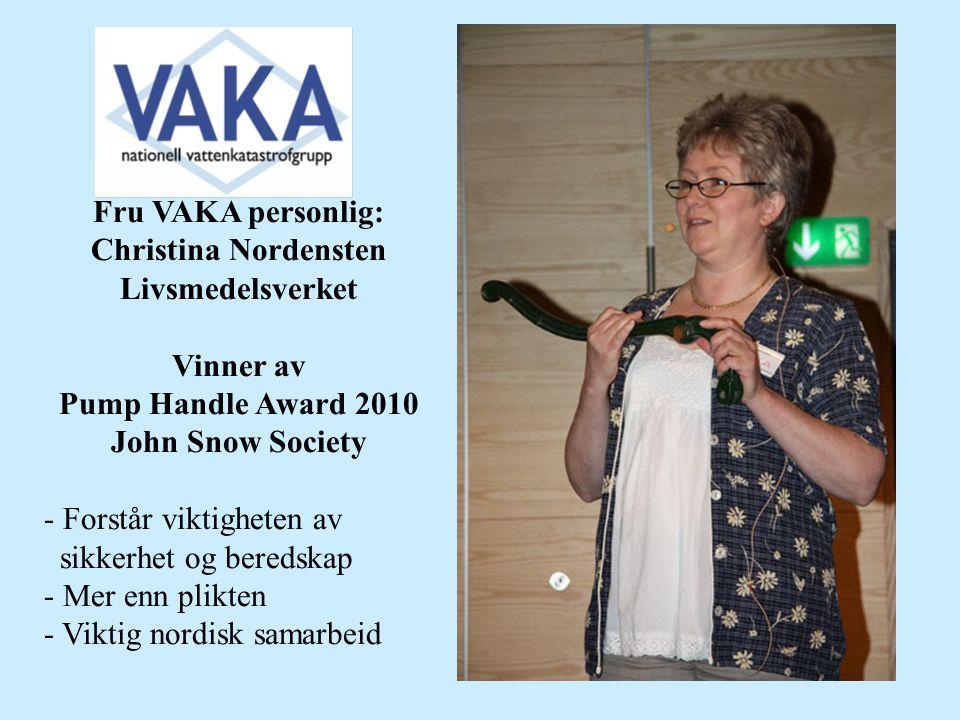 Fru VAKA personlig: Christina Nordensten Livsmedelsverket Vinner av Pump Handle Award 2010 John Snow Society - Forstår viktigheten av sikkerhet og beredskap - Mer enn plikten - Viktig nordisk samarbeid