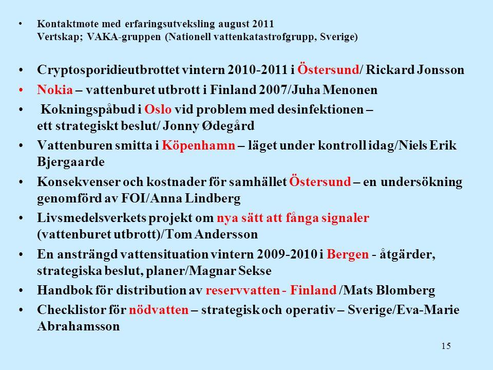 Kontaktmøte med erfaringsutveksling august 2011 Vertskap; VAKA-gruppen (Nationell vattenkatastrofgrupp, Sverige) Cryptosporidieutbrottet vintern 2010-