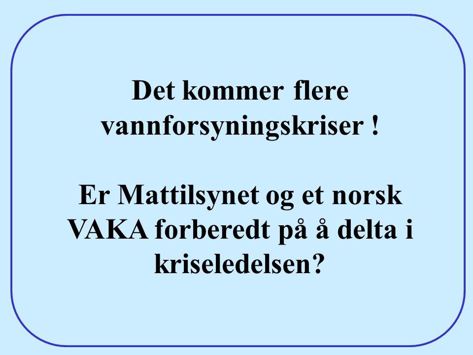 Det kommer flere vannforsyningskriser ! Er Mattilsynet og et norsk VAKA forberedt på å delta i kriseledelsen?