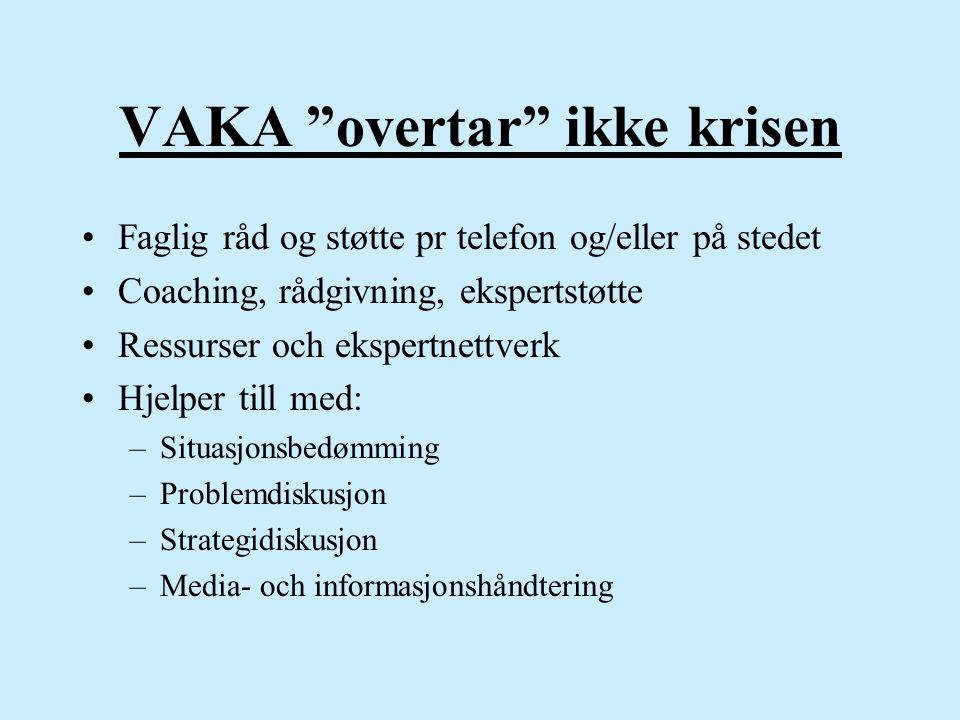 """VAKA """"overtar"""" ikke krisen Faglig råd og støtte pr telefon og/eller på stedet Coaching, rådgivning, ekspertstøtte Ressurser och ekspertnettverk Hjelpe"""