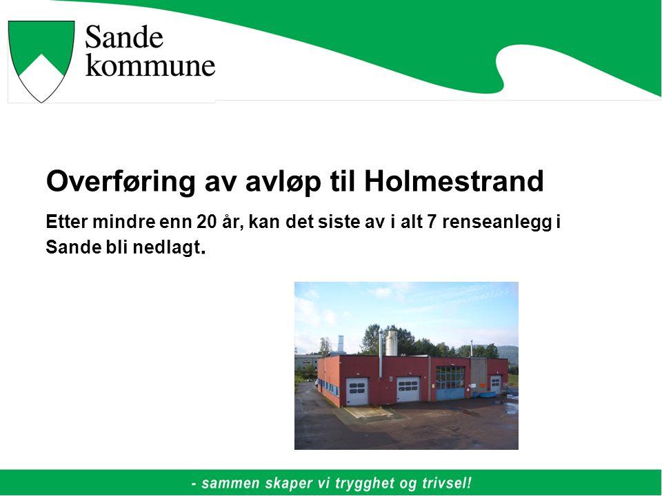Overføring av avløp til Holmestrand Etter mindre enn 20 år, kan det siste av i alt 7 renseanlegg i Sande bli nedlagt.