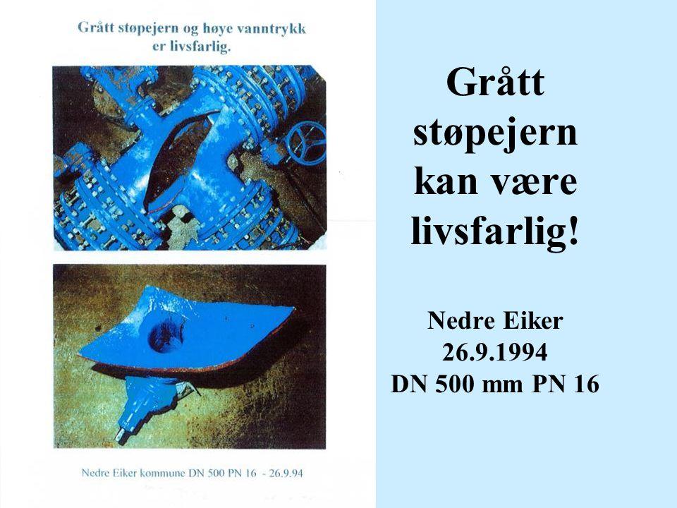 Grått støpejern kan være livsfarlig! Nedre Eiker 26.9.1994 DN 500 mm PN 16