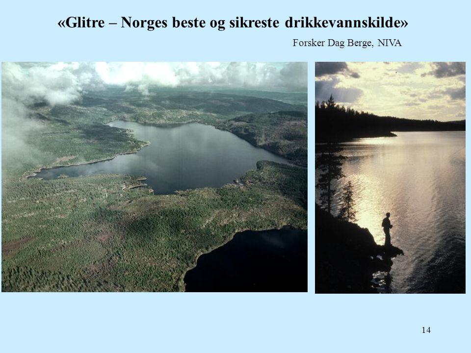 14 «Glitre – Norges beste og sikreste drikkevannskilde» Forsker Dag Berge, NIVA