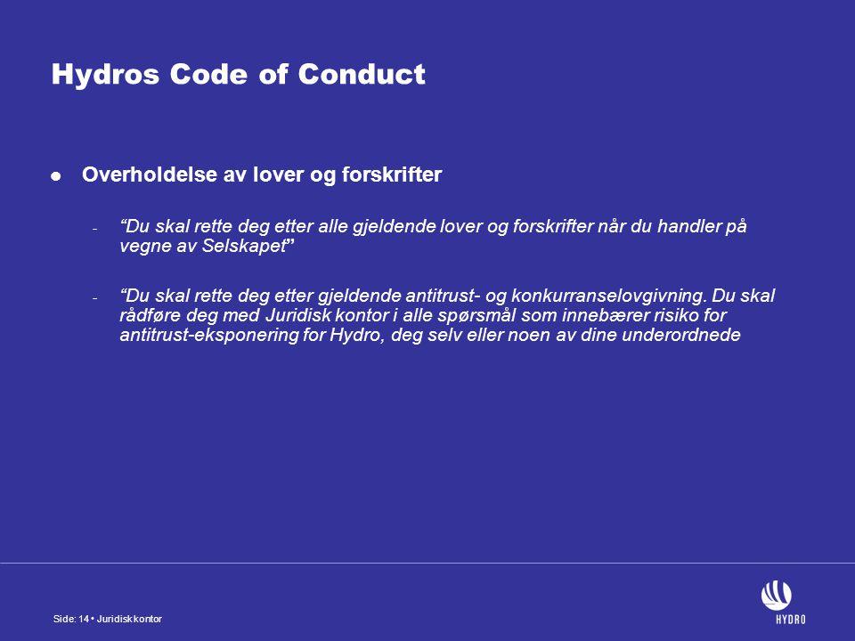 Side: 14 Juridisk kontor Hydros Code of Conduct Overholdelse av lover og forskrifter - Du skal rette deg etter alle gjeldende lover og forskrifter når du handler på vegne av Selskapet - Du skal rette deg etter gjeldende antitrust- og konkurranselovgivning.