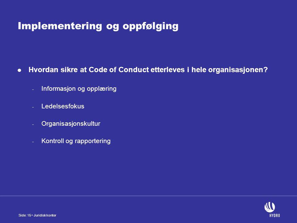 Side: 15 Juridisk kontor Implementering og oppfølging Hvordan sikre at Code of Conduct etterleves i hele organisasjonen.