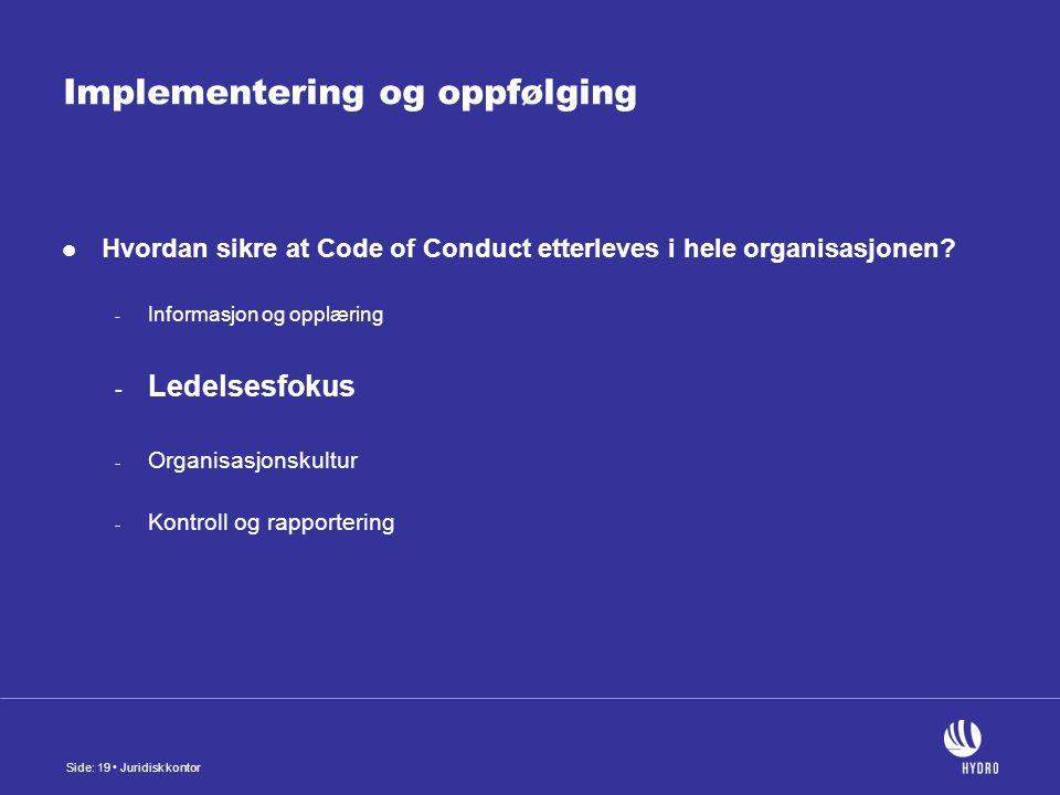 Side: 19 Juridisk kontor Implementering og oppfølging Hvordan sikre at Code of Conduct etterleves i hele organisasjonen.