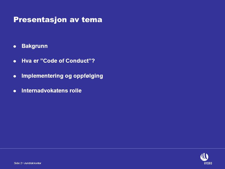 Side: 2 Juridisk kontor Presentasjon av tema Bakgrunn Hva er Code of Conduct .