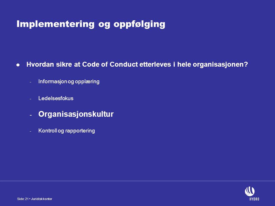 Side: 21 Juridisk kontor Implementering og oppfølging Hvordan sikre at Code of Conduct etterleves i hele organisasjonen.