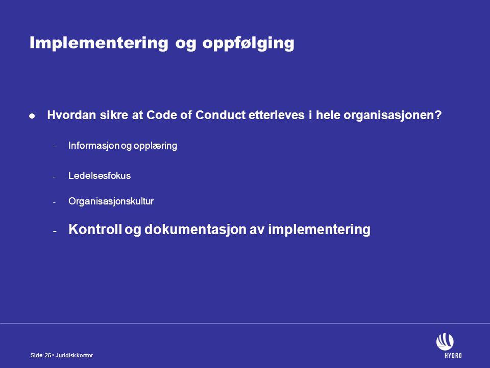 Side: 25 Juridisk kontor Implementering og oppfølging Hvordan sikre at Code of Conduct etterleves i hele organisasjonen.