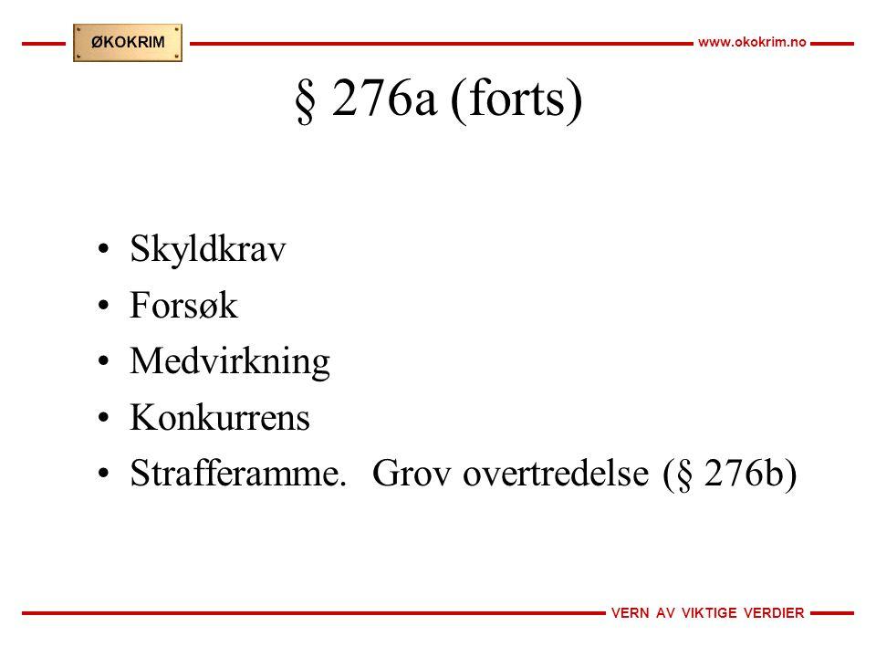 VERN AV VIKTIGE VERDIER www.okokrim.no § 276a (forts) Skyldkrav Forsøk Medvirkning Konkurrens Strafferamme. Grov overtredelse (§ 276b)