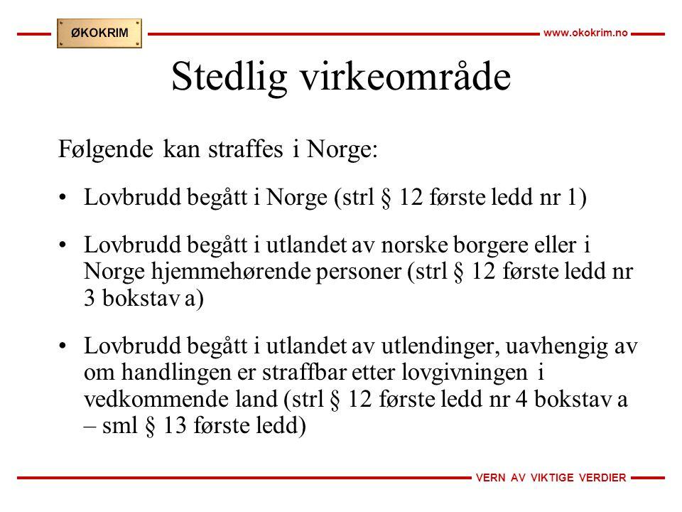VERN AV VIKTIGE VERDIER www.okokrim.no Stedlig virkeområde Følgende kan straffes i Norge: Lovbrudd begått i Norge (strl § 12 første ledd nr 1) Lovbrud