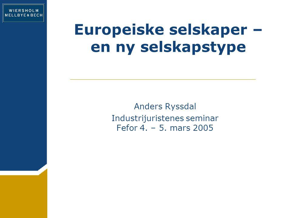 Europeiske selskaper – en ny selskapstype Anders Ryssdal Industrijuristenes seminar Fefor 4.