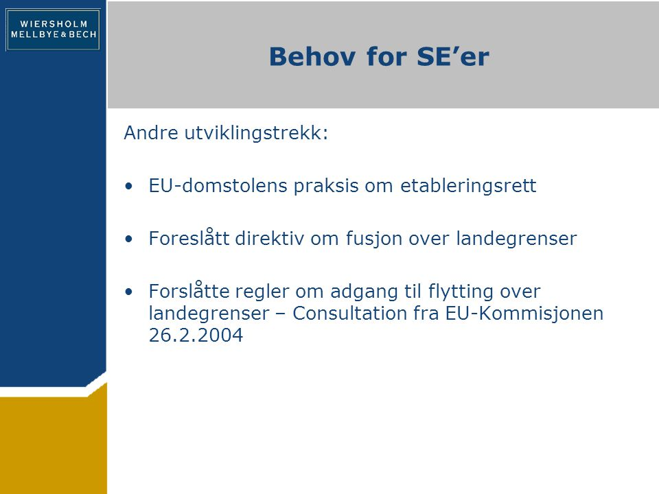 Behov for SE'er Andre utviklingstrekk: EU-domstolens praksis om etableringsrett Foreslått direktiv om fusjon over landegrenser Forslåtte regler om adgang til flytting over landegrenser – Consultation fra EU-Kommisjonen 26.2.2004