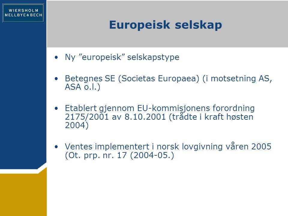 Europeisk selskap Ny europeisk selskapstype Betegnes SE (Societas Europaea) (i motsetning AS, ASA o.l.) Etablert gjennom EU-kommisjonens forordning 2175/2001 av 8.10.2001 (trådte i kraft høsten 2004) Ventes implementert i norsk lovgivning våren 2005 (Ot.