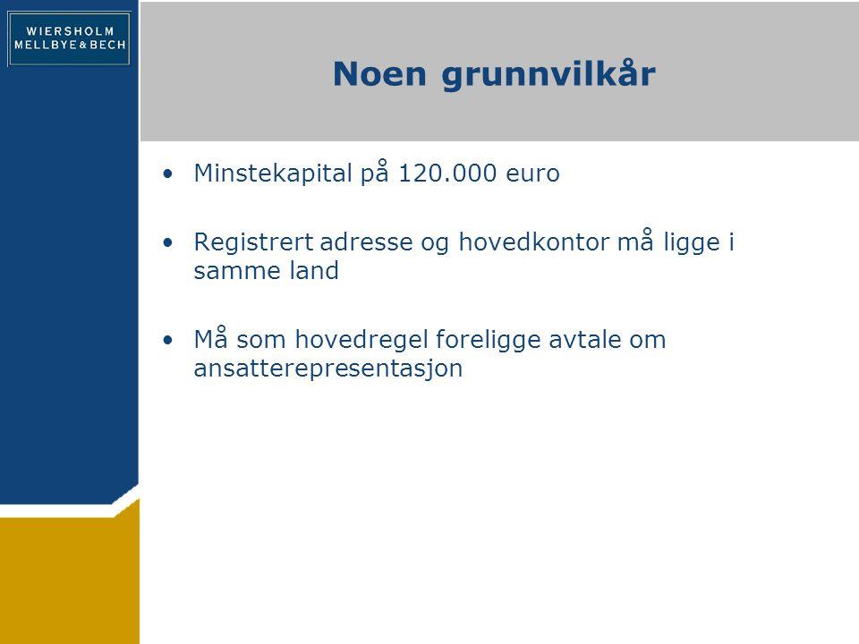 Noen grunnvilkår Minstekapital på 120.000 euro Registrert adresse og hovedkontor må ligge i samme land Må som hovedregel foreligge avtale om ansatterepresentasjon